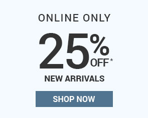 ONLINE ONLY | 25% OFF NEW ARRIVALS