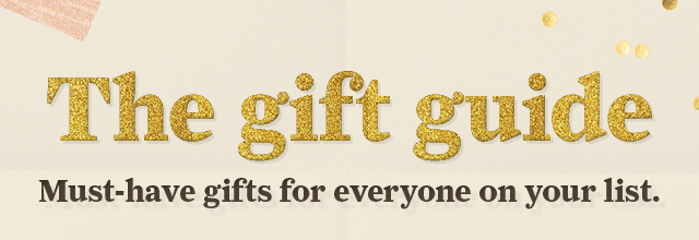 THE GIFT GUIDE- MUST HAVE GIFTS FOR EVERYONE ON YOUR LIST