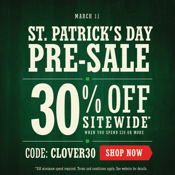 Having trouble viewing this image? Click here to enjoy St. Patrick's Day Pre-Sale - 30 % Off Sitewide*