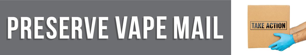 Preserve vape mail | Take action
