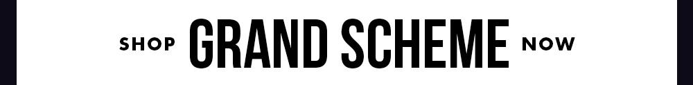 / Grand Scheme