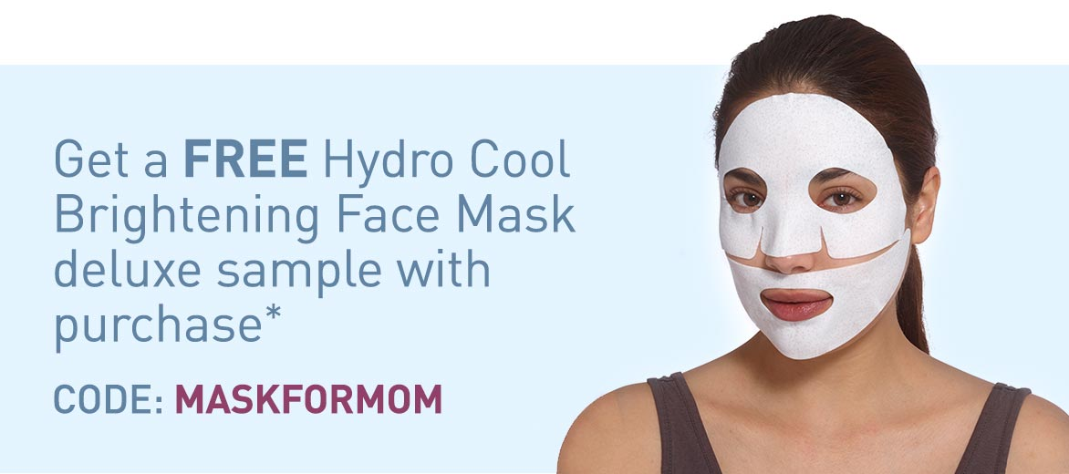 Get a FREE Hydro Cool Brightening Mask deluxe sample with purchase* CODE:Maskformom