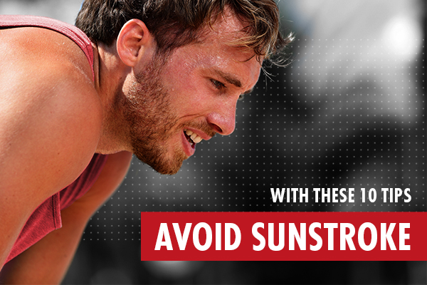 Avoid Sunstroke With These 10 Tips