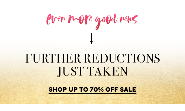 FURTHER REDUCTIONS JUST TAKEN   Shop up to 70% Off Sale