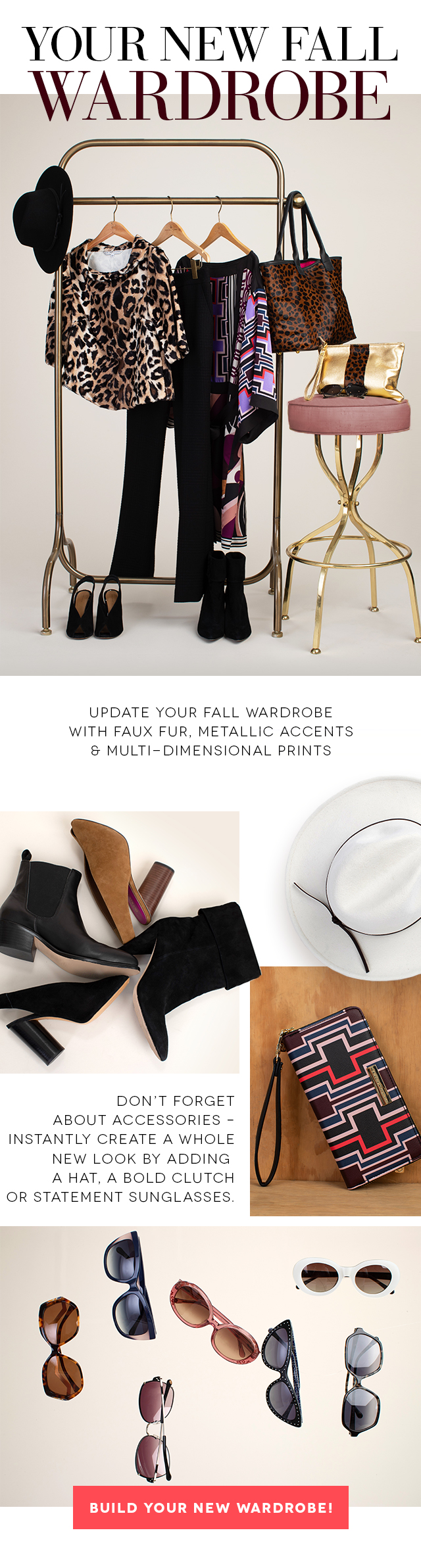Your New Fall Wardrobe   Update with faux fur, metallic accents & multi-dimensional prints.   Build Your New Wardrobe >