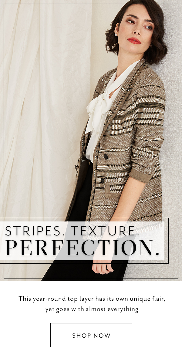 Stripes. Texture. Perfection. This year-round top layer has its own unique flair, yet goes with almost everything