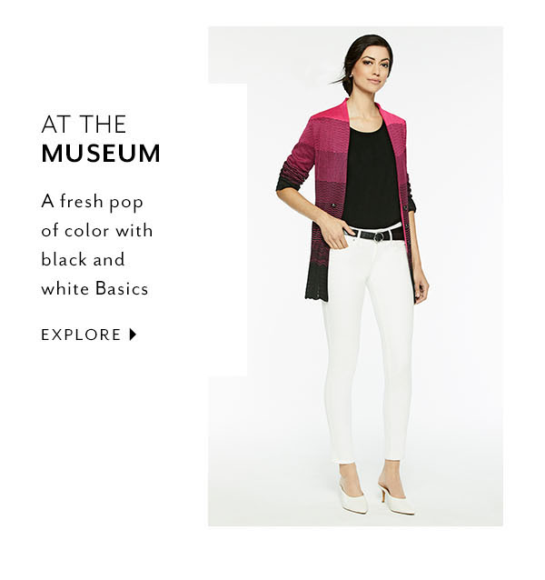 At the Museum: A fresh pop of color with black and white Basics. Explore >>
