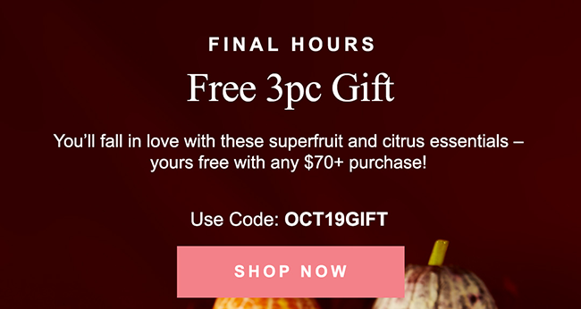 FREE 3pc Gift You'll fall in love with these superfruit and citrus essentials - yours free with any $70+ purchase!
