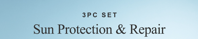 3PC SET. Sun Protection & Repair