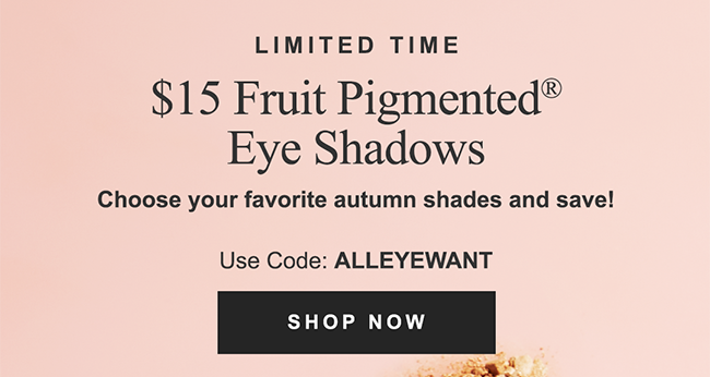 $15 Fruit Pigmented Eye Shadows