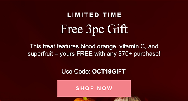FREE 3pc Gift This treat features blood orange, vitamin C, and super fruit - yours FREE with any $70+ purchase!