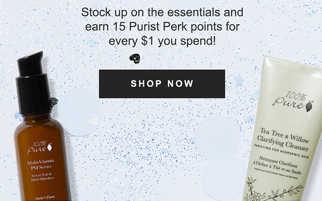 Stock up on the essentials and earn 15 Purist Perk points for every $1 you spend! SHOP NOW