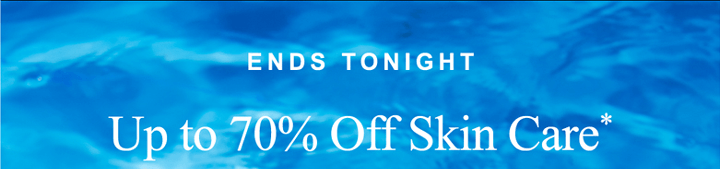 Semi-annual sale. Up to 70% Off Skin Care*
