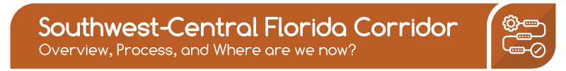 Southwest-Central Florida Corridor: Overview, Process, and Where are we now?