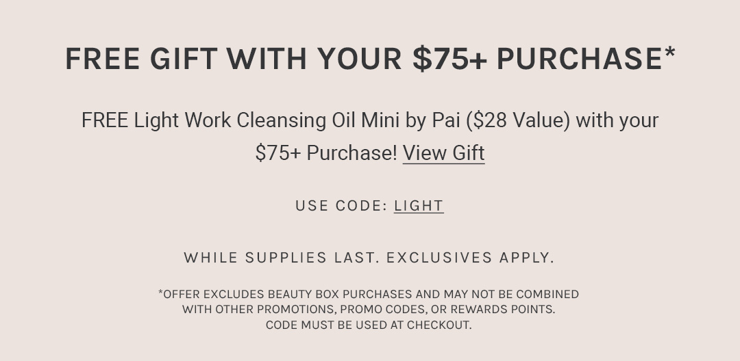 FREE Light Work Cleansing Oil Mini by Pai ($28 Value) with your $75+ purchase with code: LIGHT