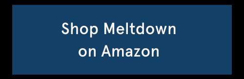 Shop Meltdown on Amazon