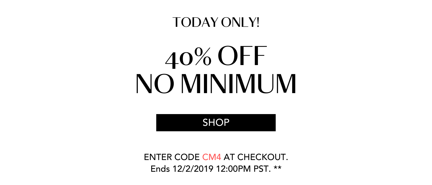 TODAY ONLY! 40% OFF NO MINIMUM