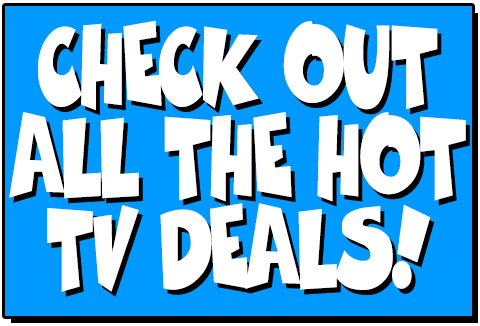 Check out all the hot TV Deals
