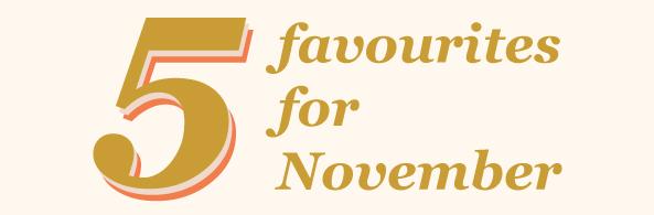 5 favourites for November
