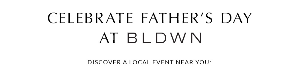 Celebrate Father's Day at BLDWN