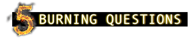 5 Burning Questions