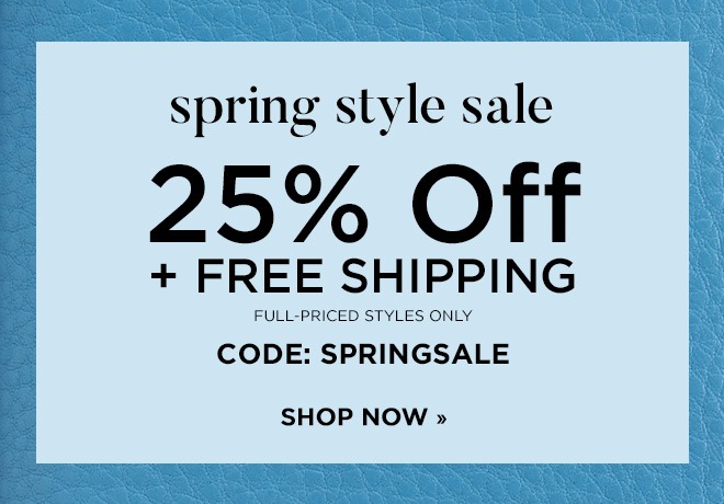 Spring Style Sale! 25% Off Full Price Styles + Free Shipping Happening Now! Use Code: SPRINGSALE  Shop Now!