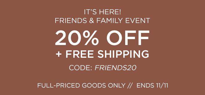 It's Here! Friends and Family Event! 20% Off Free Shipping. Code: FRIENDS20