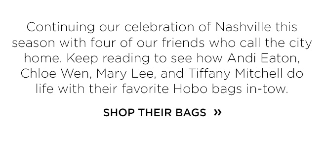 Our celebration of Nashville continues with four of our friends showing how they style their Hobo bags in there city.