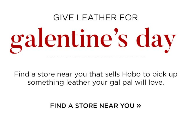 Give Leather For Galentine's Day - Find a store near you that sells Hobo to pick up something leather your gal pal will love. Find a store near you now