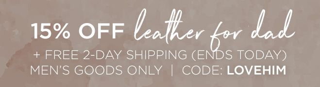 15% OFF our men's collection plus free 2 Day Shipping - Ends Today! Use Code LOVEHIM