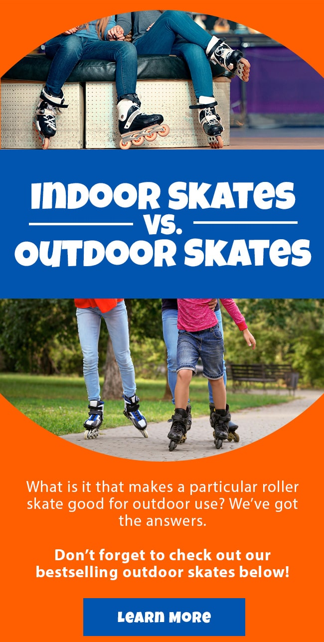 Indoor Skates Vs. Outdoor Skates | What is it that makes a particular roller skate good for outdoor use? We've got the answers.  Don't forget to check out our bestselling outdoor skates below! | Learn More