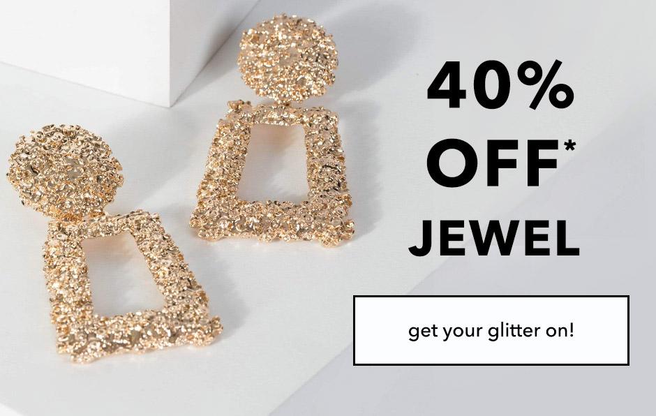 40% off jewel* - SHOP NOW