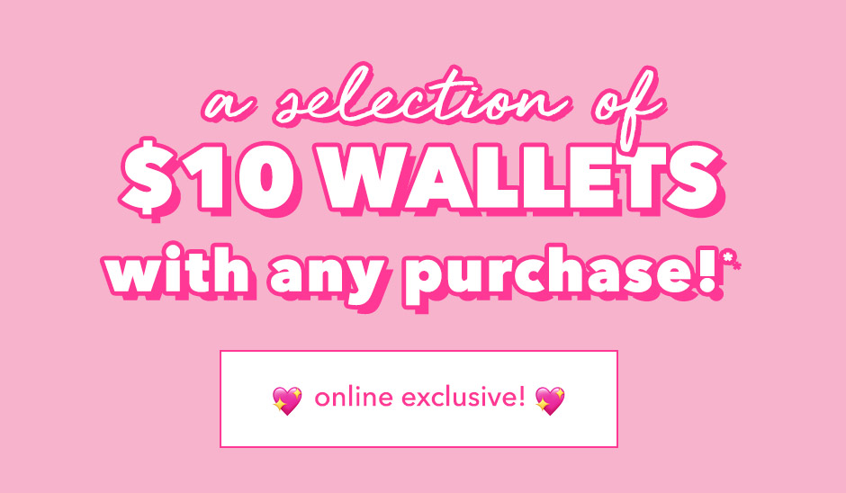 Your choice of $10 Wallet with purchase!