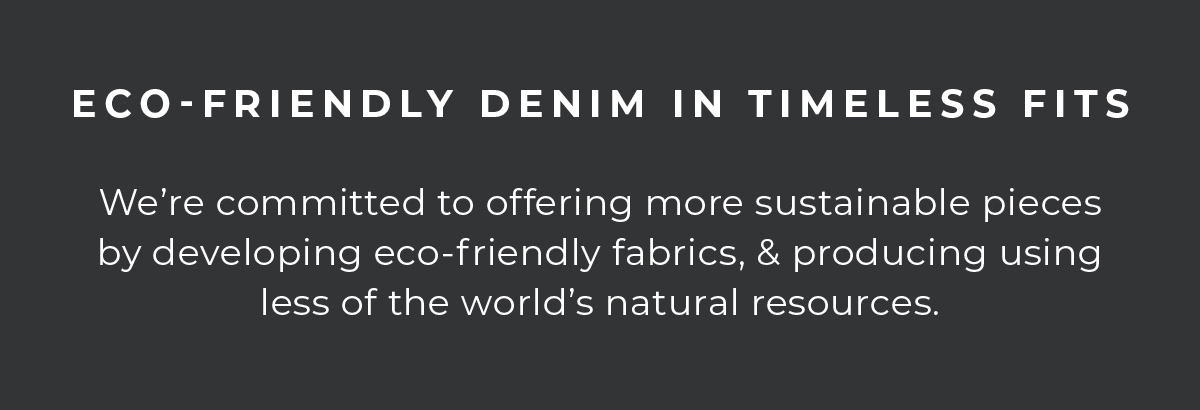 We're committed to offering more sustainable pieces by developing eco-friendly fabrics
