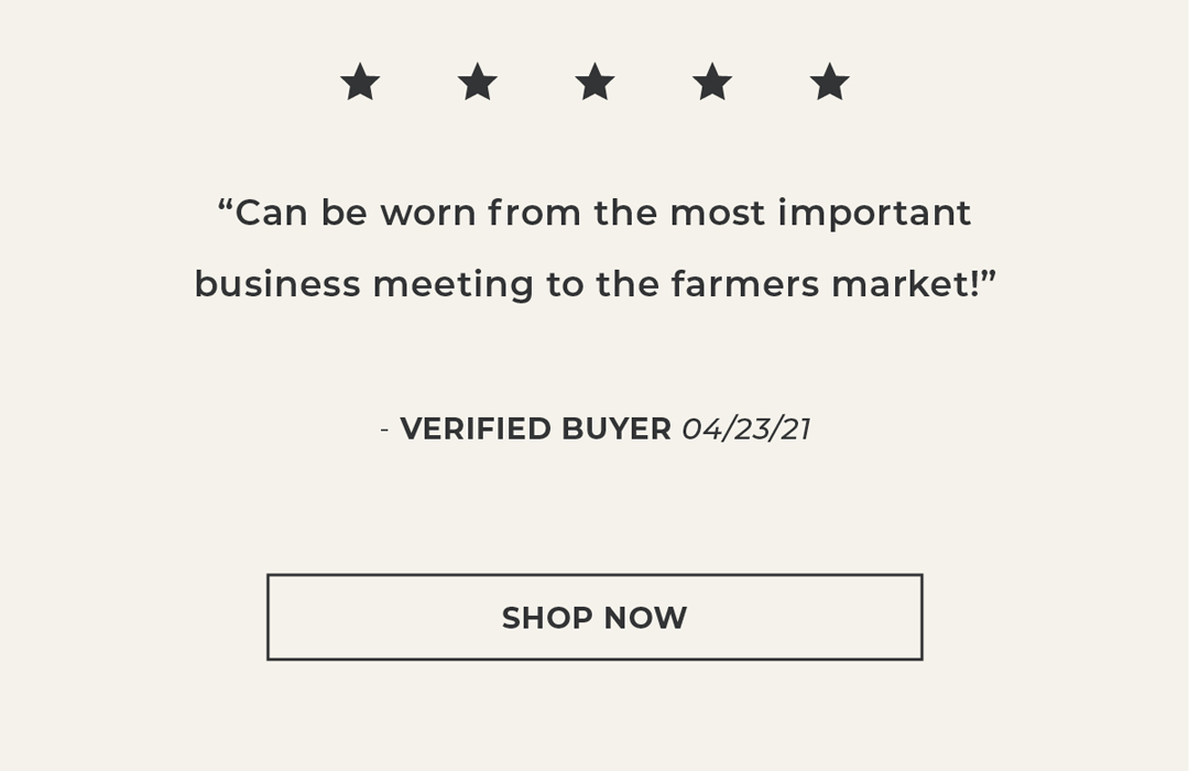 Can be worn from the most important business meeting to the farmers market - verified buyer