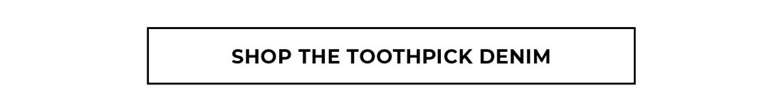 Shop the Toothpick Denim