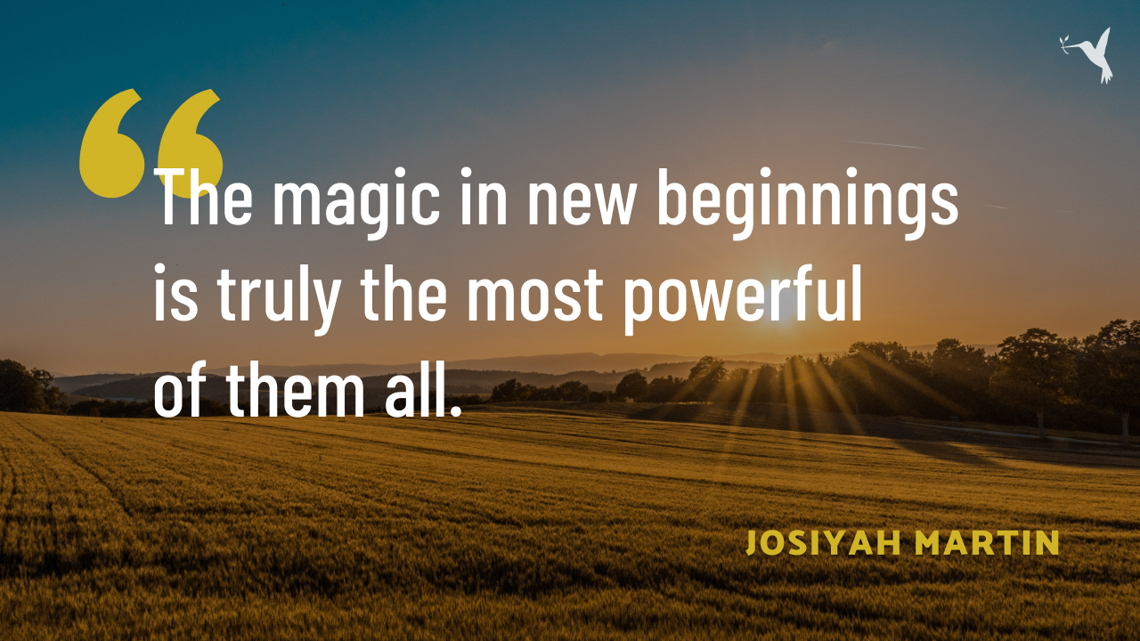 The magic in new beginnings  is truly the most powerful  of them all.