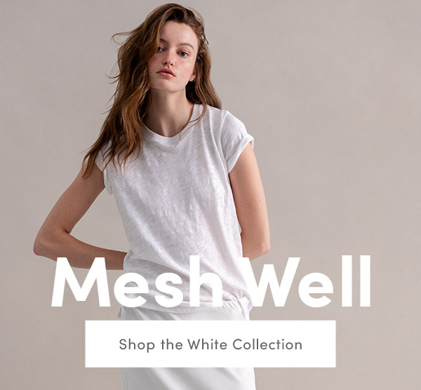 Mesh Well. Shop the White Collection