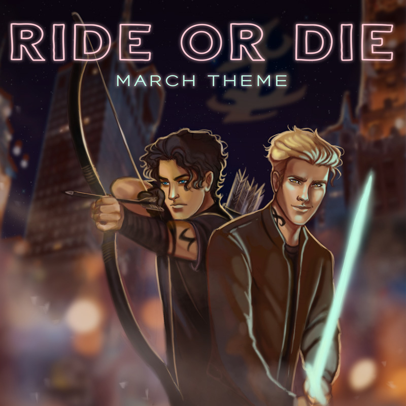 March Theme: Ride or Die