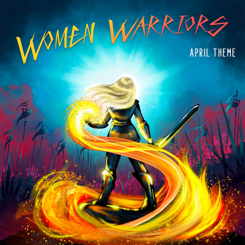 April Theme: Women Warriors; Theme art by @maggie.rose