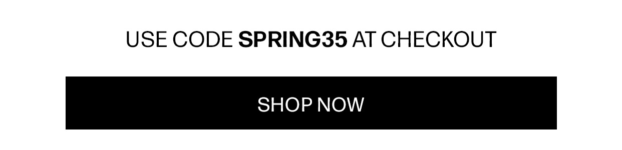 Use code SPRING35 at checkout