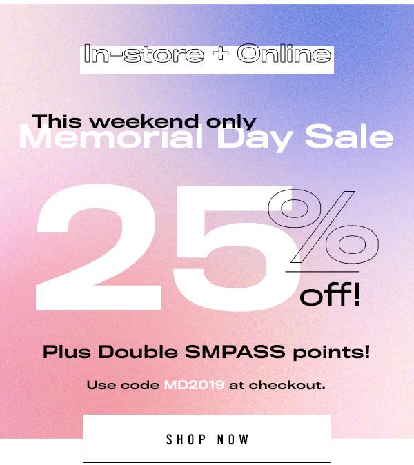 25% OFF PLUS DOUBLE SM PASS POINTS!