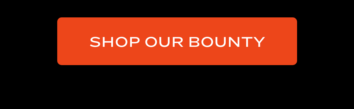 Shop Our Bounty