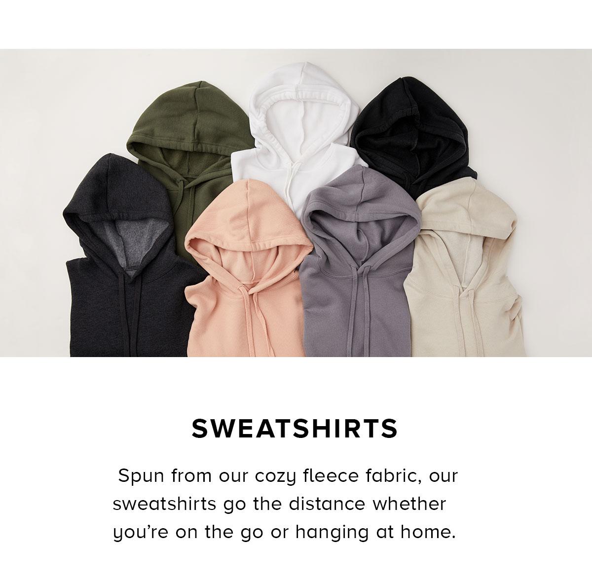 SWEATSHIRTS Spun from our cozy fleece fabric