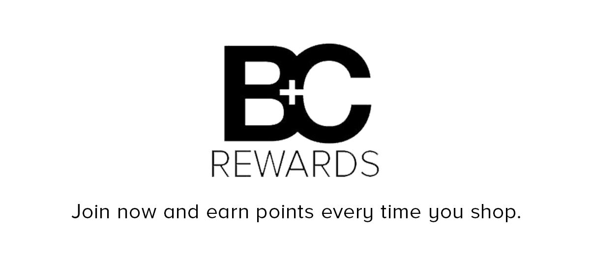 B+C Rewards Join now and earn points every time you shop
