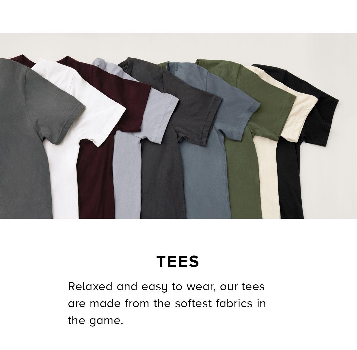 TEES Relaxed and easy to wear