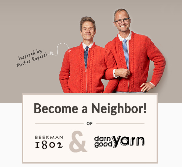 Become a Neighbor of Beekman 1802 & Darn Good Yarn. Inspired by Mister Rogers