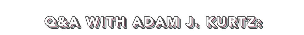 Q&A with Adam JK