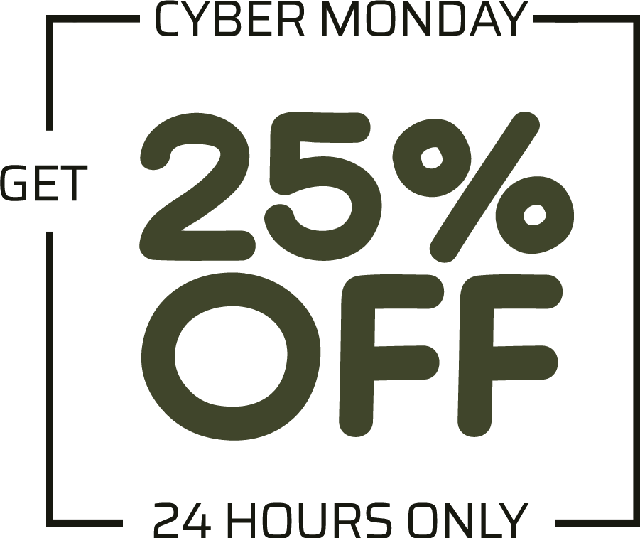 CYBER MONDAY | GET 25% OFF | 24 HOURS ONLY