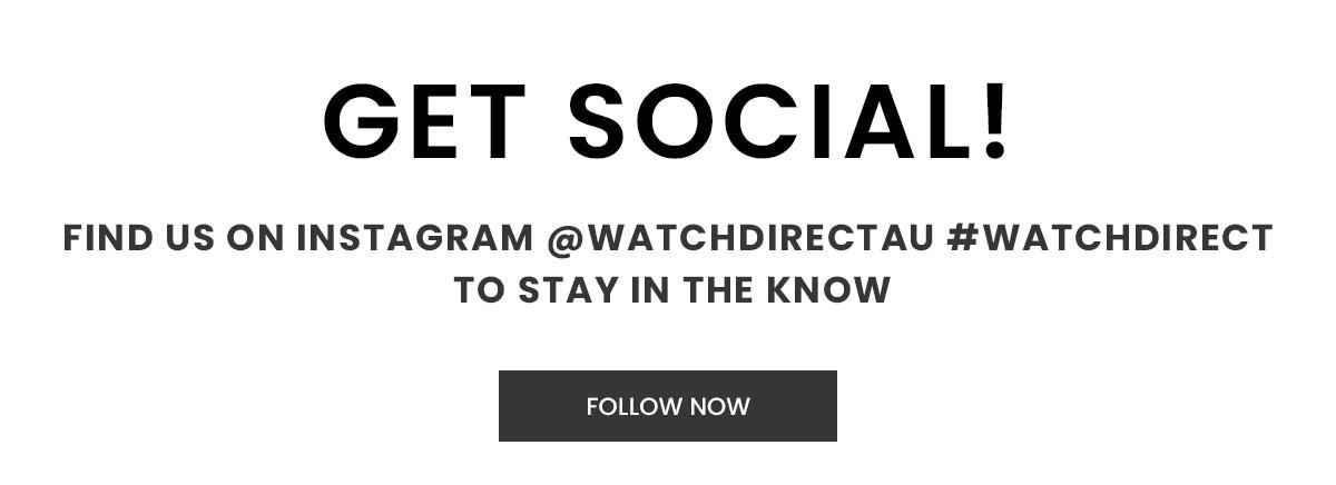 Get Social. Follow us on Instagram @watchdirectau.